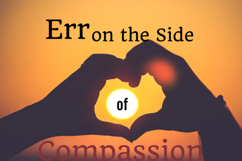 Err on the Side of Compassion